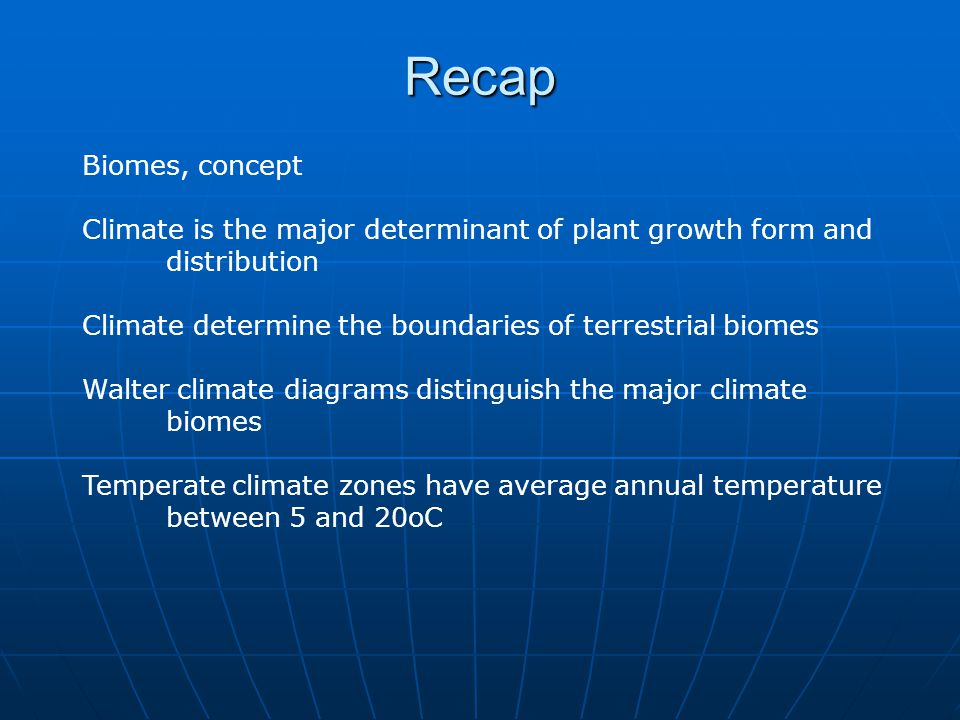 Recap Biomes, concept. Climate is the major determinant of plant growth form and distribution.