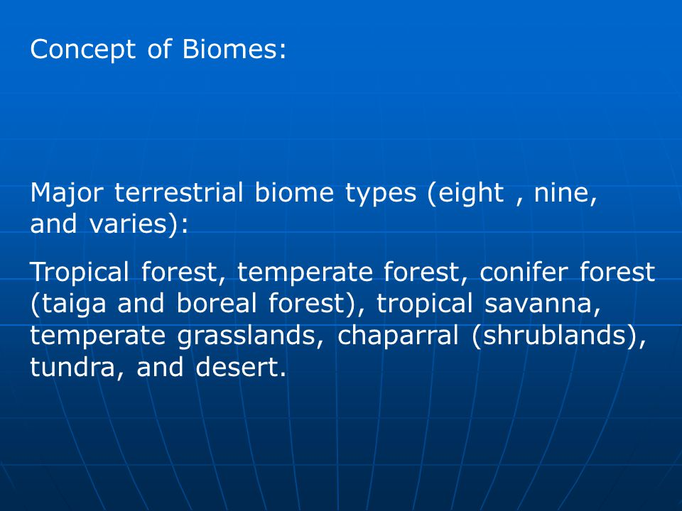 Concept of Biomes: Major terrestrial biome types (eight , nine, and varies):