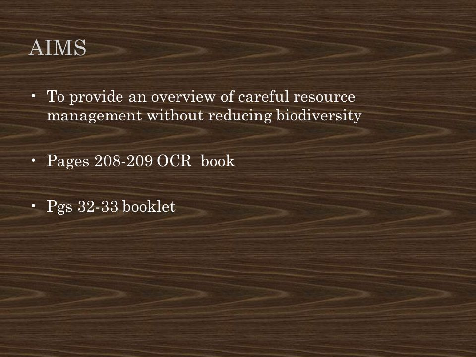 Aims To provide an overview of careful resource management without reducing biodiversity. Pages OCR book.