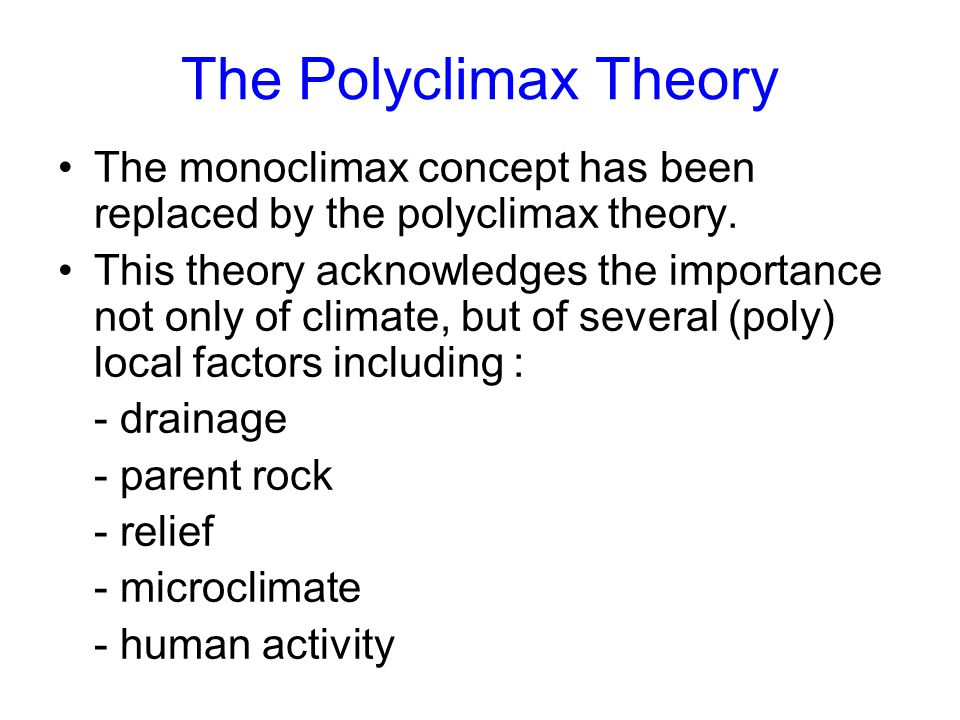 The Polyclimax Theory The monoclimax concept has been replaced by the polyclimax theory.