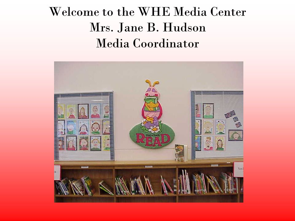 Welcome to the WHE Media Center Mrs. Jane B. Hudson Media Coordinator