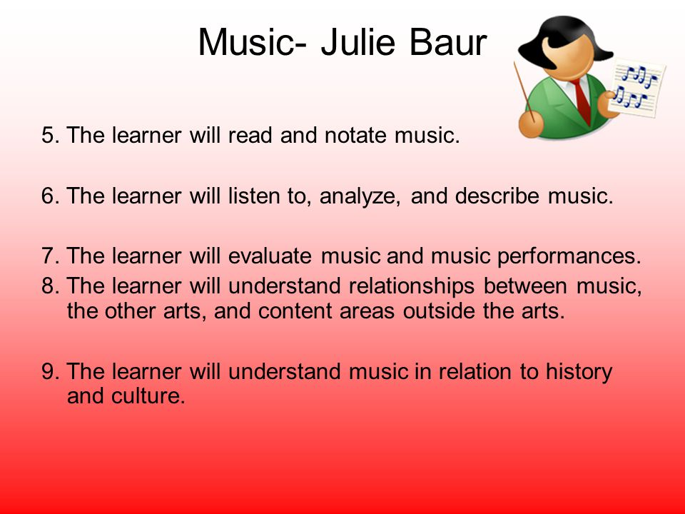 Music- Julie Baur 5. The learner will read and notate music.