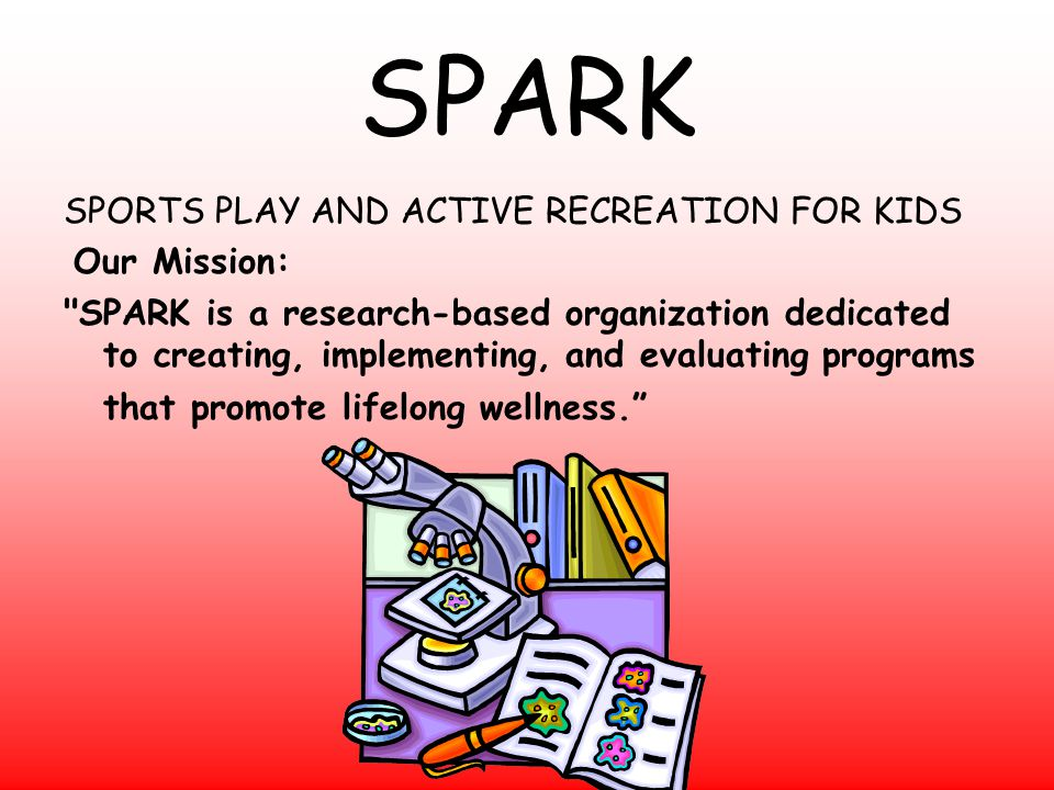 SPARK SPORTS PLAY AND ACTIVE RECREATION FOR KIDS Our Mission: