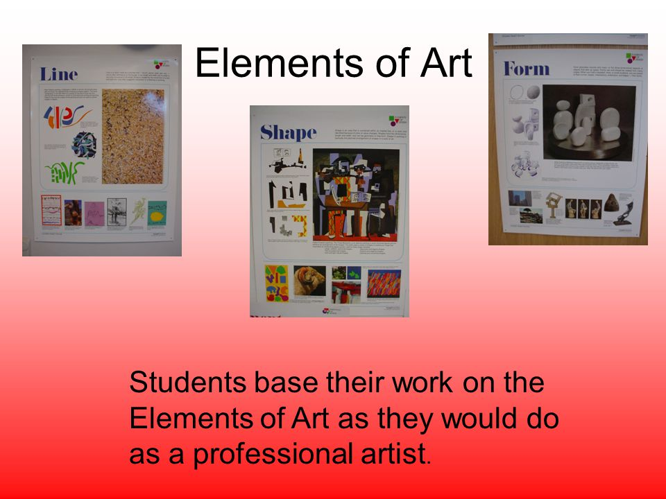 Elements of Art Students base their work on the Elements of Art as they would do as a professional artist.