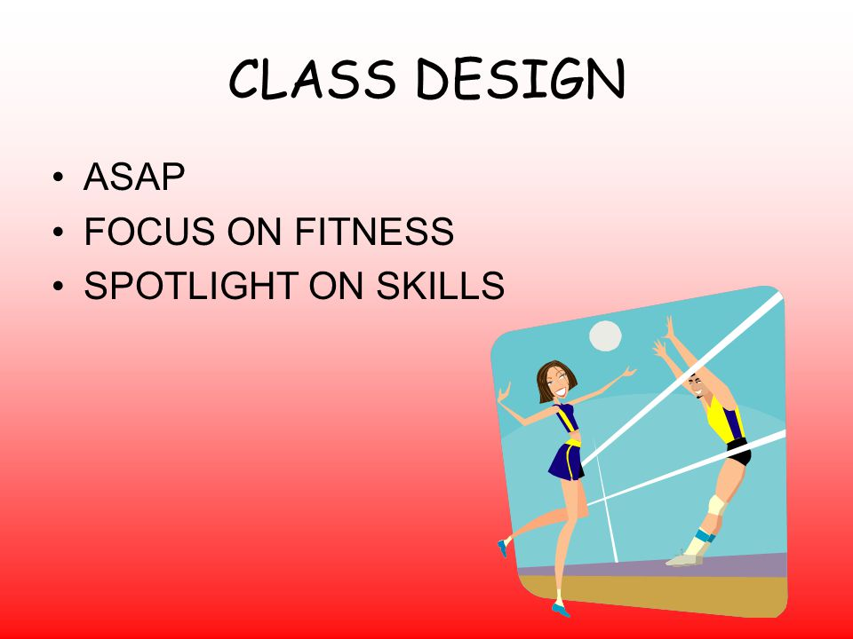 CLASS DESIGN ASAP FOCUS ON FITNESS SPOTLIGHT ON SKILLS