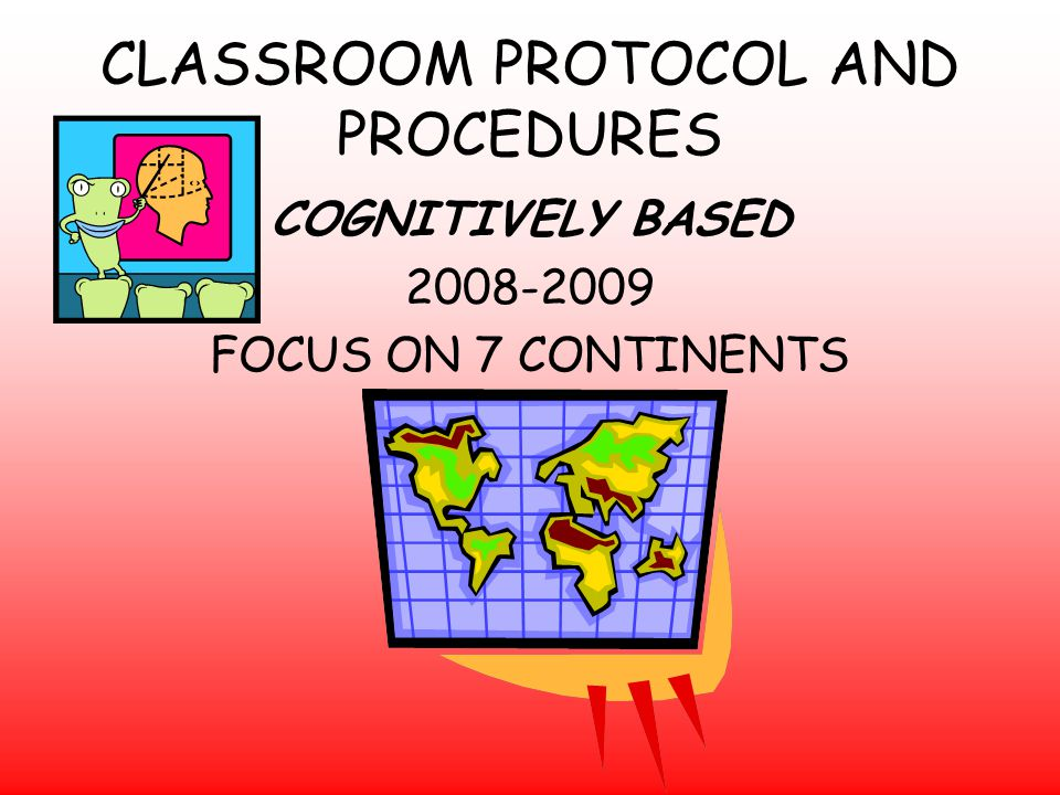CLASSROOM PROTOCOL AND PROCEDURES
