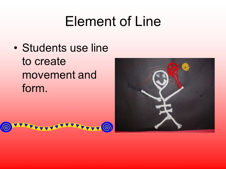 Element of Line Students use line to create movement and form.