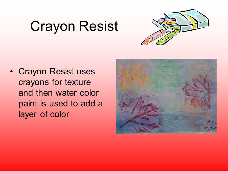 Crayon Resist Crayon Resist uses crayons for texture and then water color paint is used to add a layer of color.