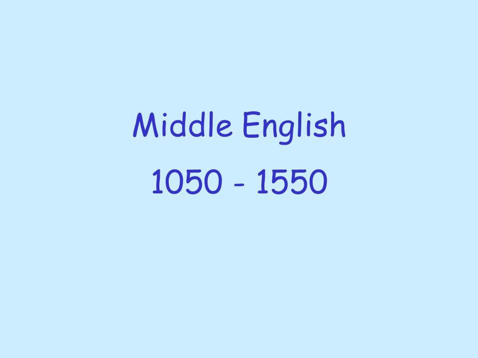 Middle English 1050 - 1550