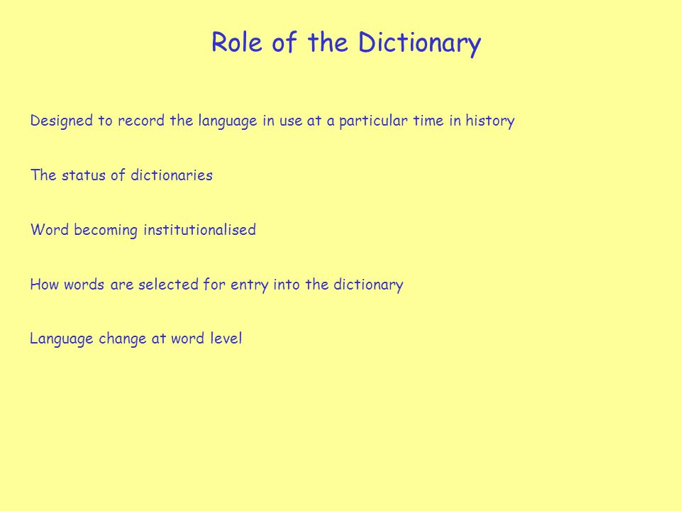 Role of the Dictionary Designed to record the language in use at a particular time in history. The status of dictionaries.