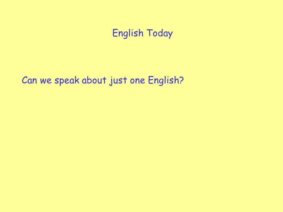 English Today Can we speak about just one English