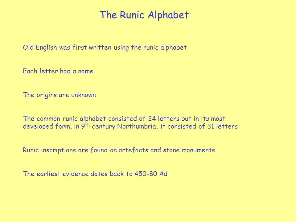 The Runic Alphabet Old English was first written using the runic alphabet. Each letter had a name.
