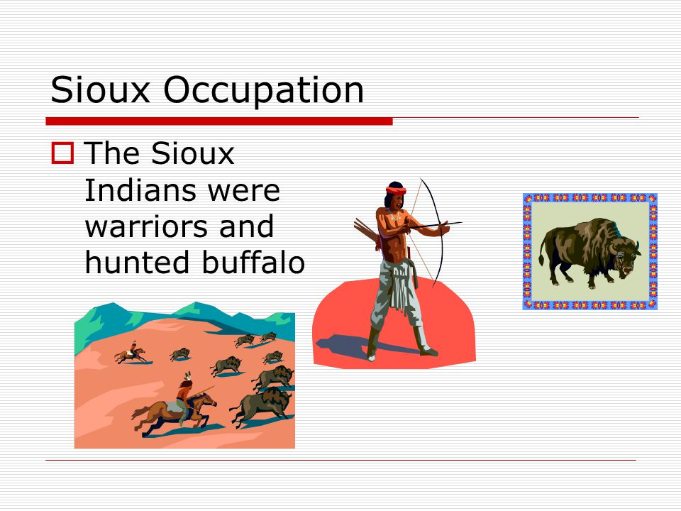 Sioux Occupation The Sioux Indians were warriors and hunted buffalo