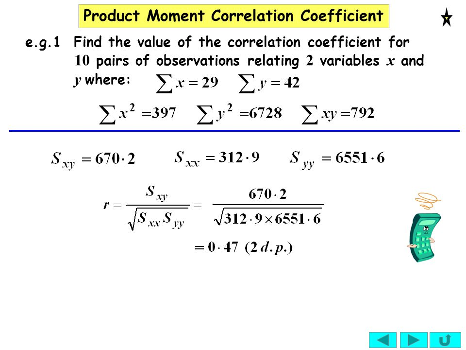 e.g.1 Find the value of the correlation coefficient for 10 pairs of observations relating 2 variables x and y where: