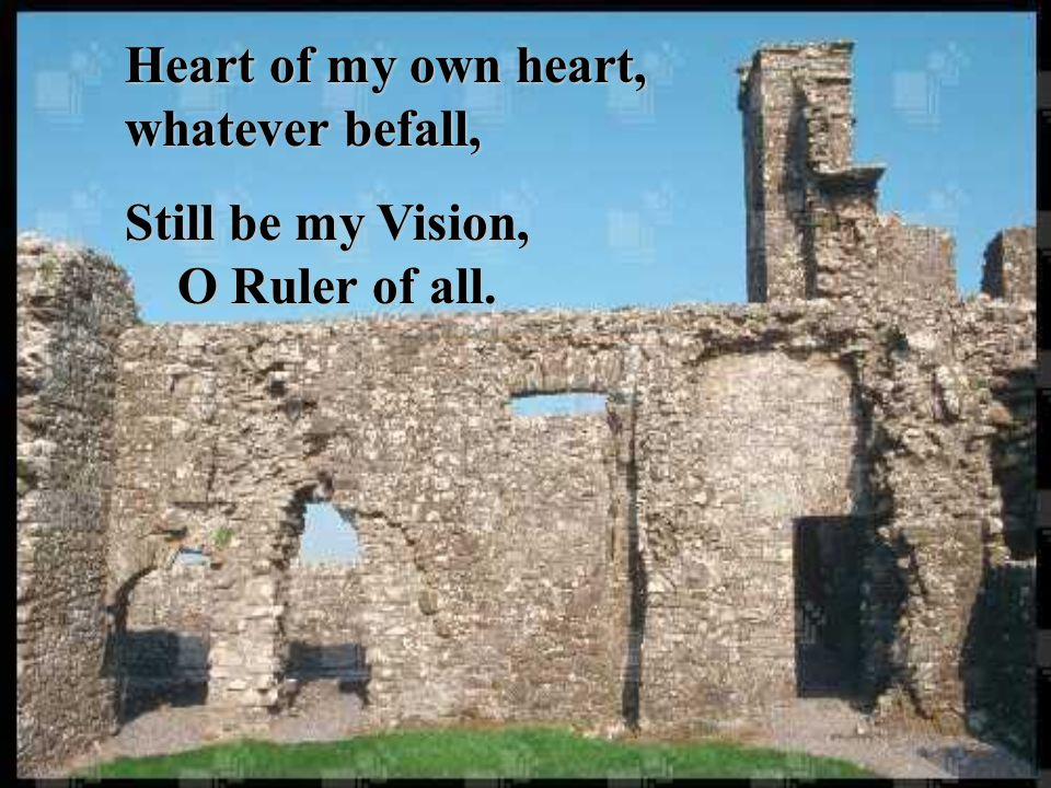 Heart of my own heart, whatever befall,