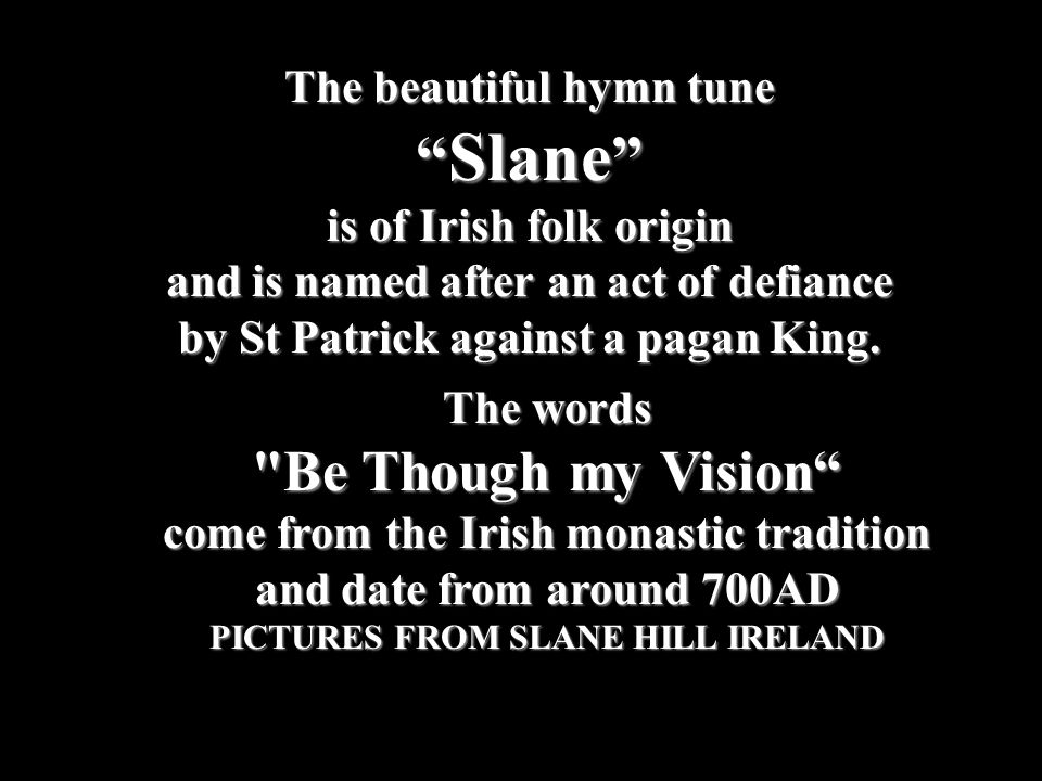 The beautiful hymn tune Slane is of Irish folk origin and is named after an act of defiance by St Patrick against a pagan King.