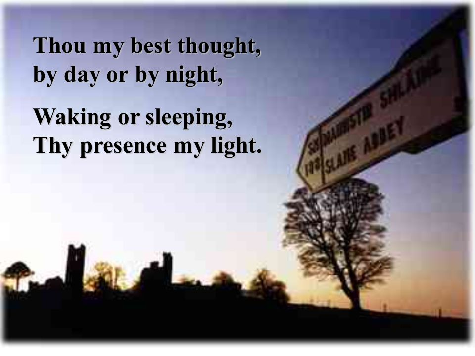 Thou my best thought, by day or by night,