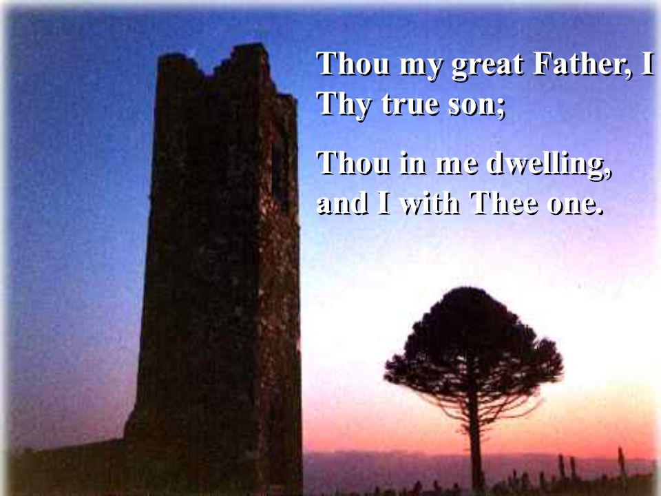 Thou my great Father, I Thy true son;