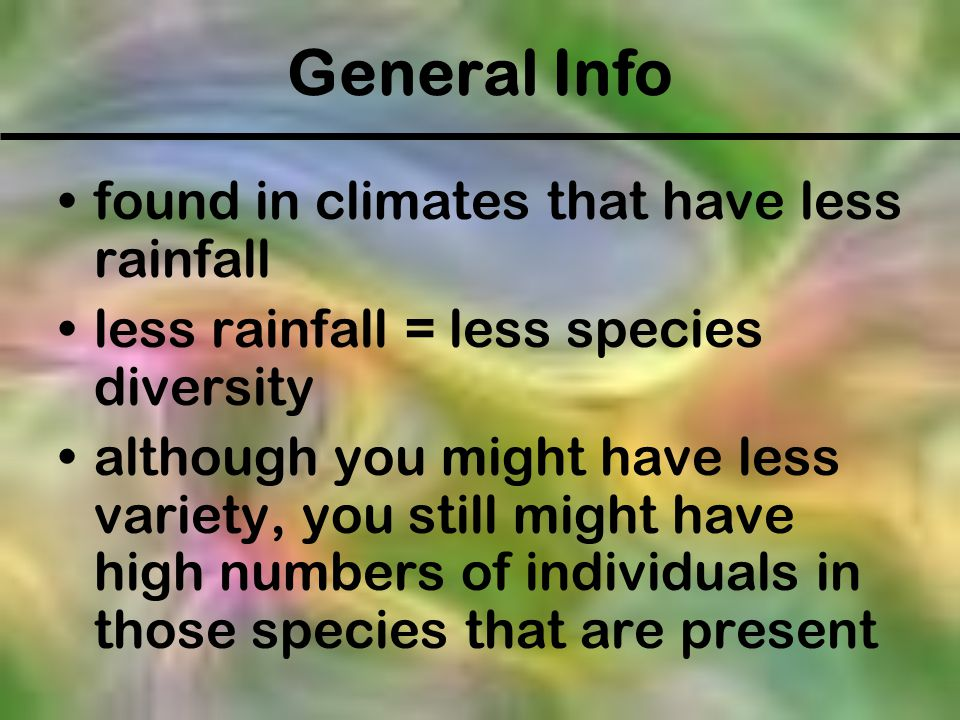 General Info found in climates that have less rainfall
