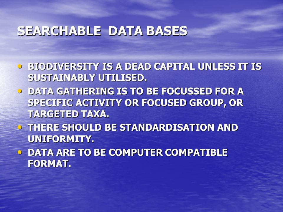 SEARCHABLE DATA BASES BIODIVERSITY IS A DEAD CAPITAL UNLESS IT IS SUSTAINABLY UTILISED.