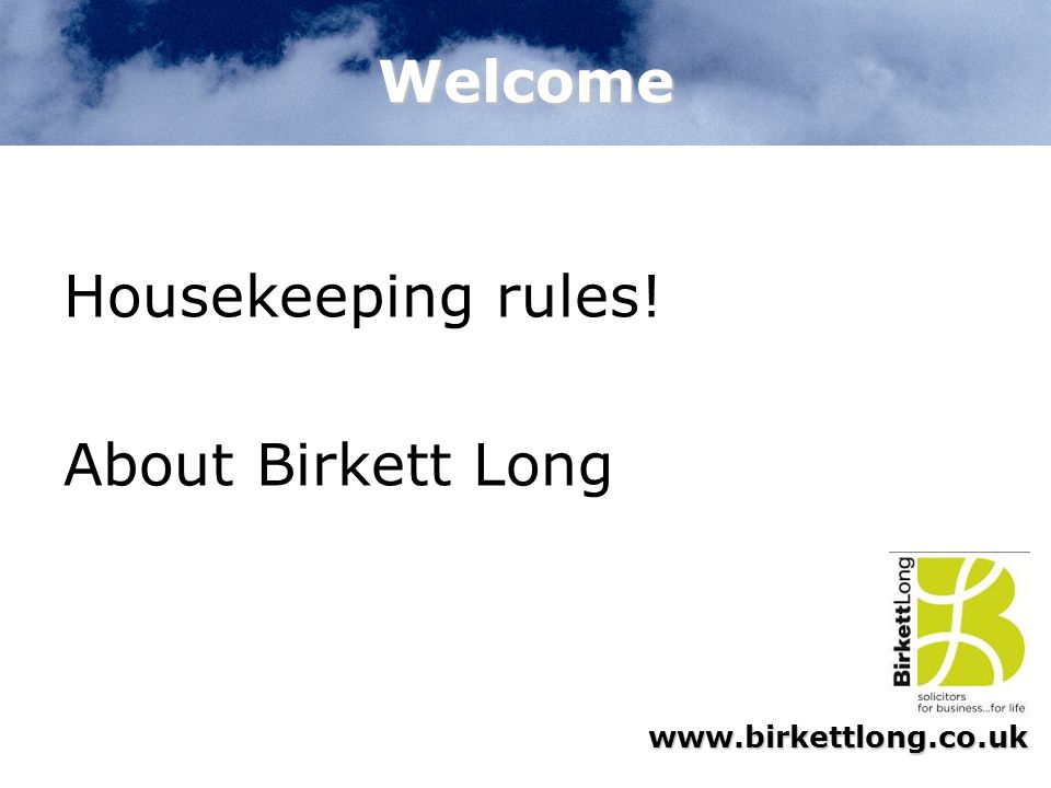 Welcome Housekeeping rules! About Birkett Long