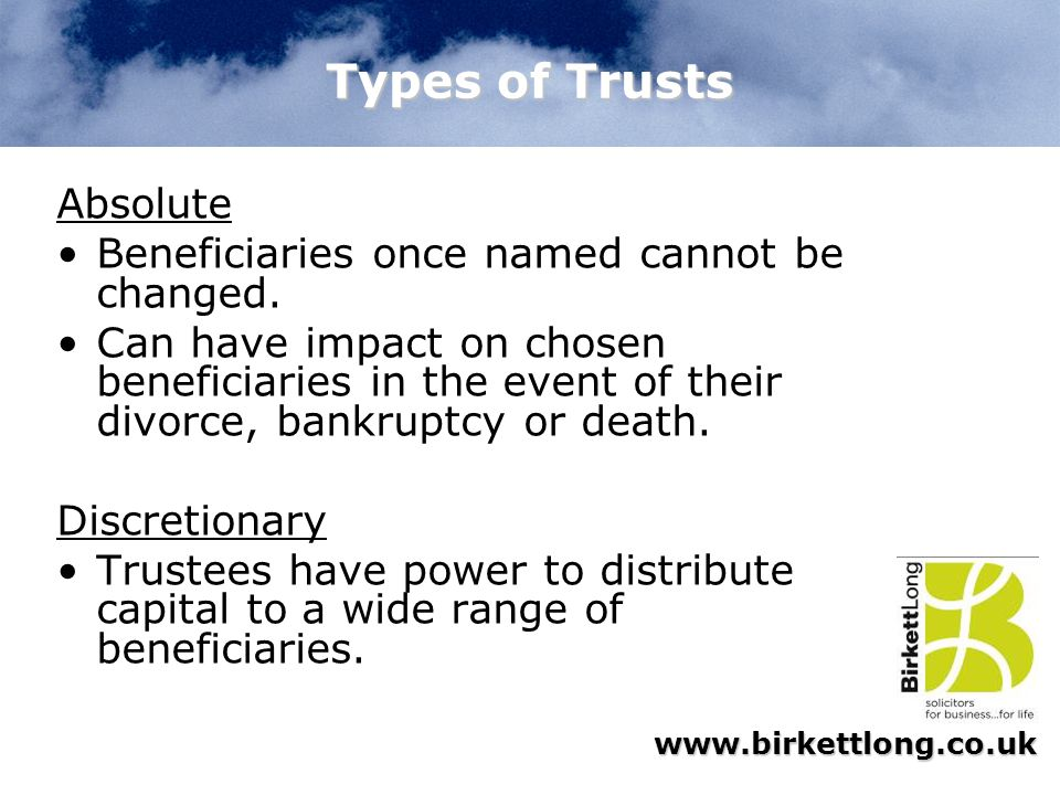 Types of Trusts Absolute Beneficiaries once named cannot be changed.