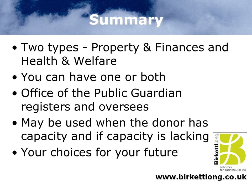 Summary Two types - Property & Finances and Health & Welfare