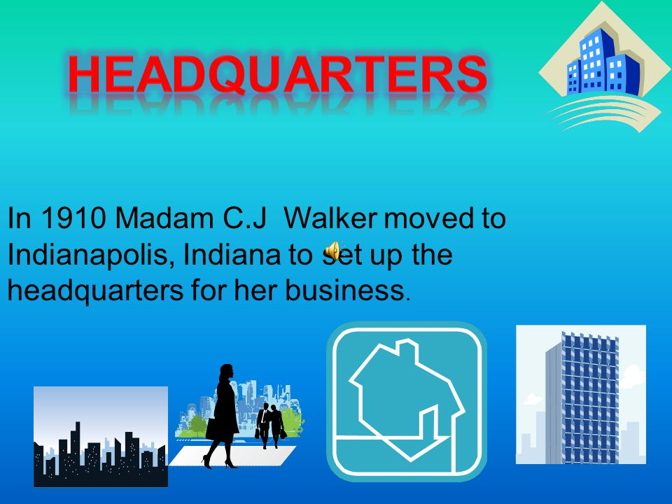 headquarters In 1910 Madam C.J Walker moved to Indianapolis, Indiana to set up the headquarters for her business.