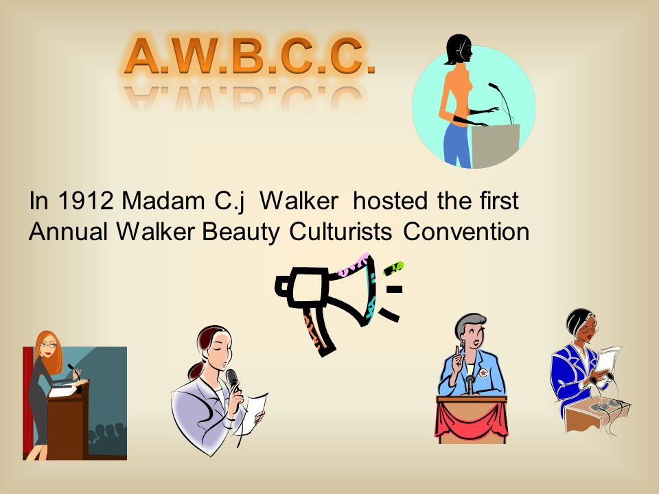 A.W.B.C.C. In 1912 Madam C.j Walker hosted the first Annual Walker Beauty Culturists Convention