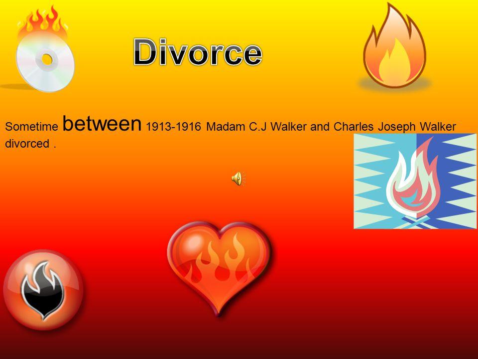 Divorce Sometime between 1913-1916 Madam C.J Walker and Charles Joseph Walker divorced .
