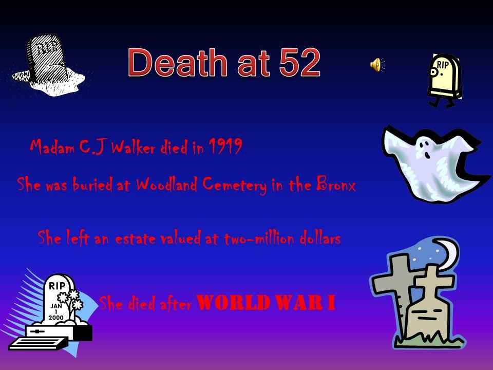 Death at 52 Madam C.J Walker died in 1919