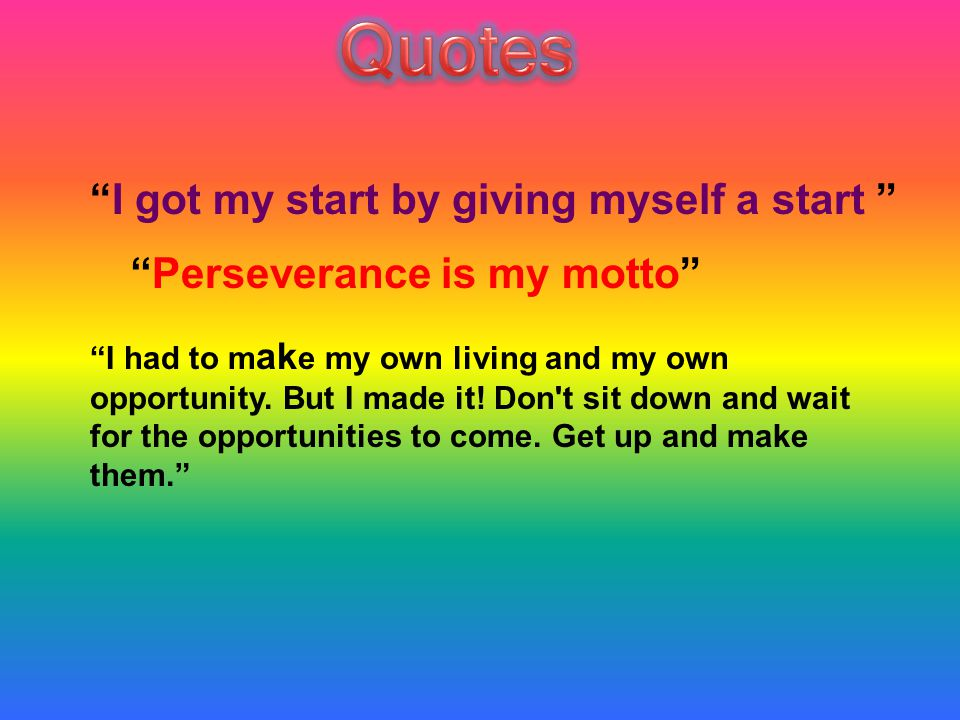 Quotes ''Perseverance is my motto