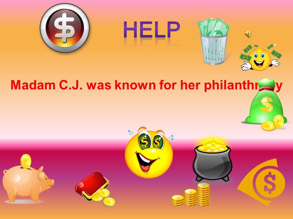 help Madam C.J. was known for her philanthropy