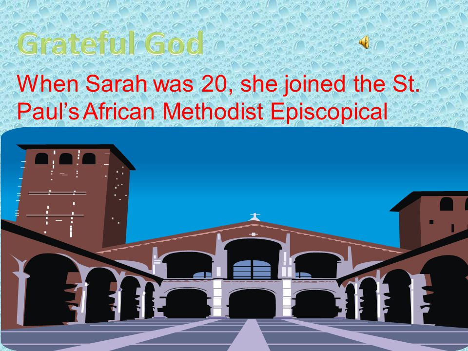 Grateful God When Sarah was 20, she joined the St. Paul's African Methodist Episcopical Church