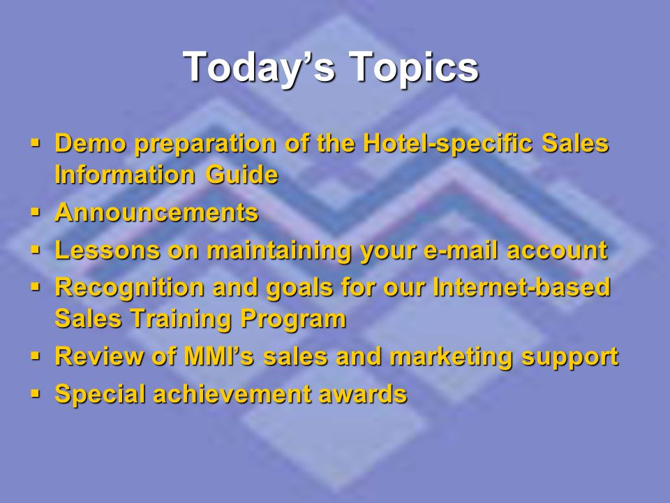 Today's Topics Demo preparation of the Hotel-specific Sales Information Guide. Announcements. Lessons on maintaining your e-mail account.