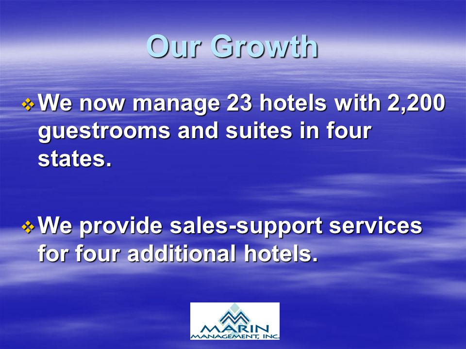 Our Growth We now manage 23 hotels with 2,200 guestrooms and suites in four states.