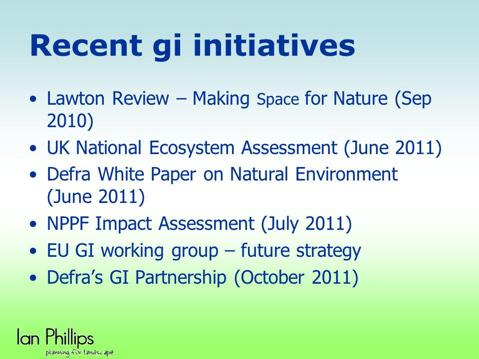 Recent gi initiatives Lawton Review – Making Space for Nature (Sep 2010) UK National Ecosystem Assessment (June 2011)