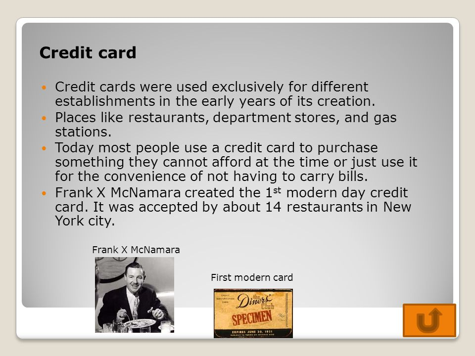 Credit card Credit cards were used exclusively for different establishments in the early years of its creation.