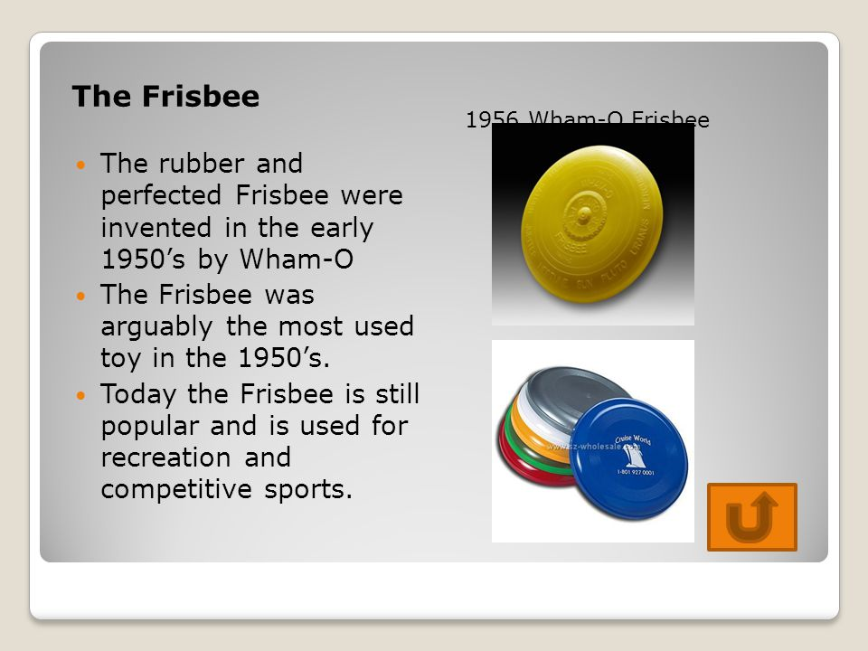 The Frisbee 1956 Wham-O Frisbee. The rubber and perfected Frisbee were invented in the early 1950's by Wham-O.