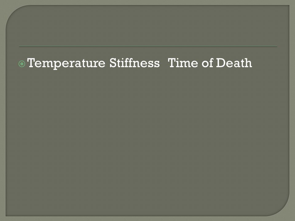 Temperature Stiffness Time of Death