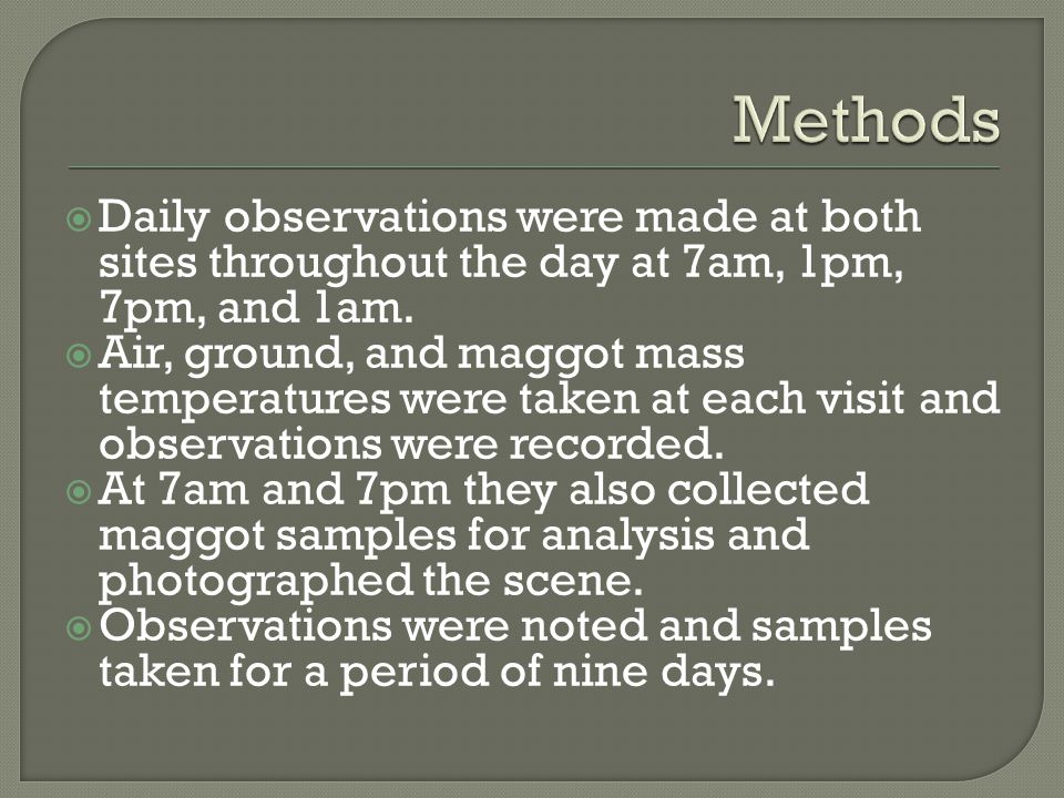 Methods Daily observations were made at both sites throughout the day at 7am, 1pm, 7pm, and 1am.