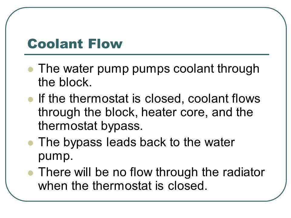Coolant Flow The water pump pumps coolant through the block.