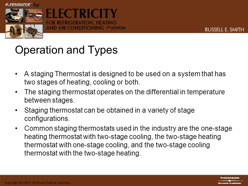 Operation and Types A staging Thermostat is designed to be used on a system that has two stages of heating, cooling or both.