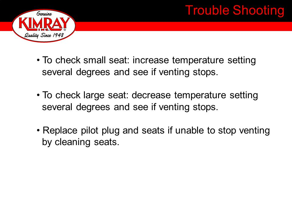 Trouble Shooting To check small seat: increase temperature setting