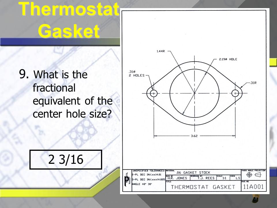 Thermostat Gasket 9. What is the fractional equivalent of the center hole size 2 3/16