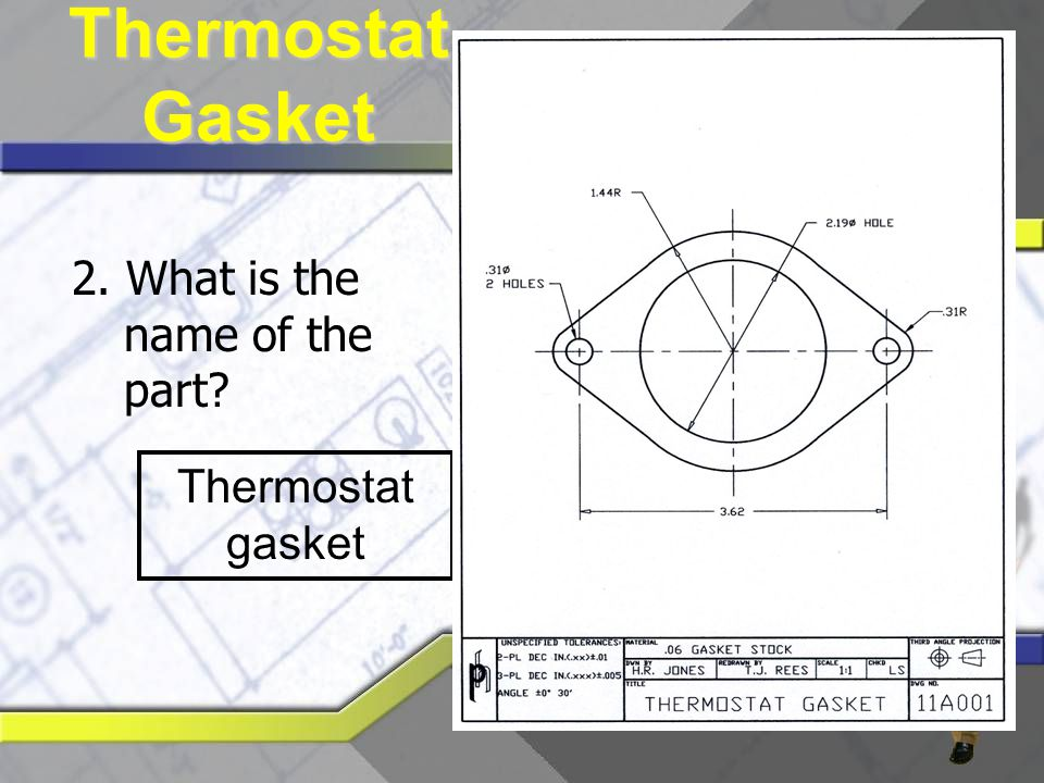 Thermostat Gasket 2. What is the name of the part Thermostat gasket