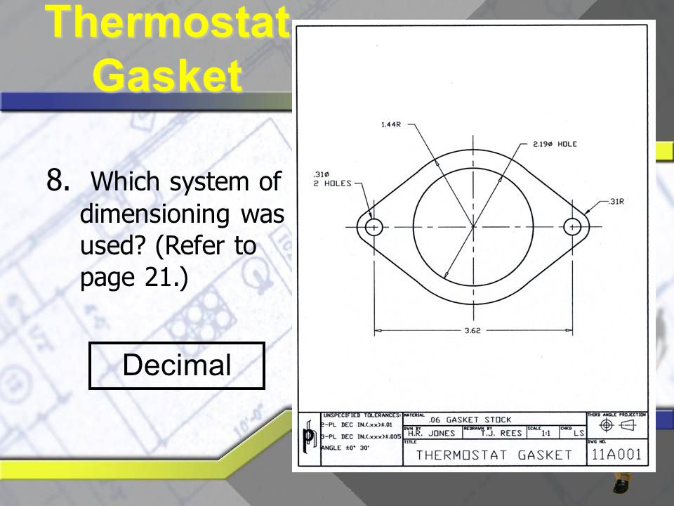Thermostat Gasket 8. Which system of dimensioning was used (Refer to page 21.) Decimal