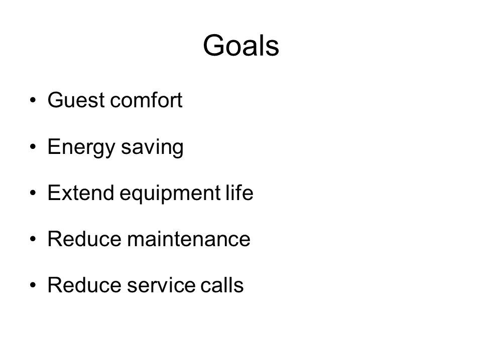 Goals Guest comfort Energy saving Extend equipment life