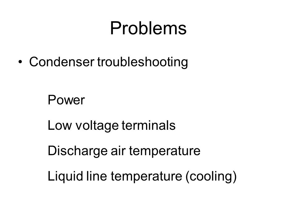 Problems Condenser troubleshooting Power Low voltage terminals