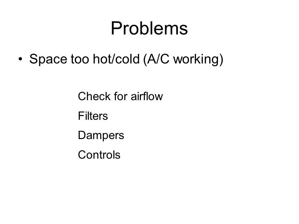 Problems Space too hot/cold (A/C working) Filters Dampers Controls